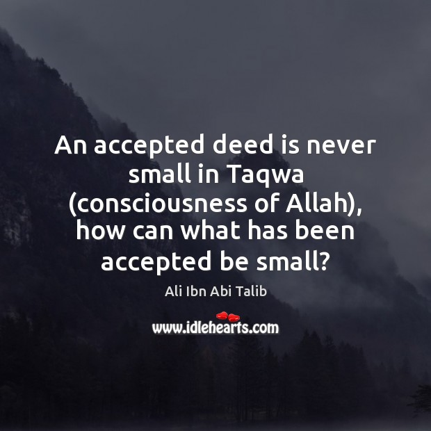 Image, An accepted deed is never small in Taqwa (consciousness of Allah), how