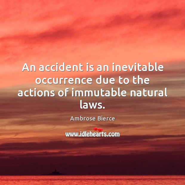 Image, An accident is an inevitable occurrence due to the actions of immutable natural laws.