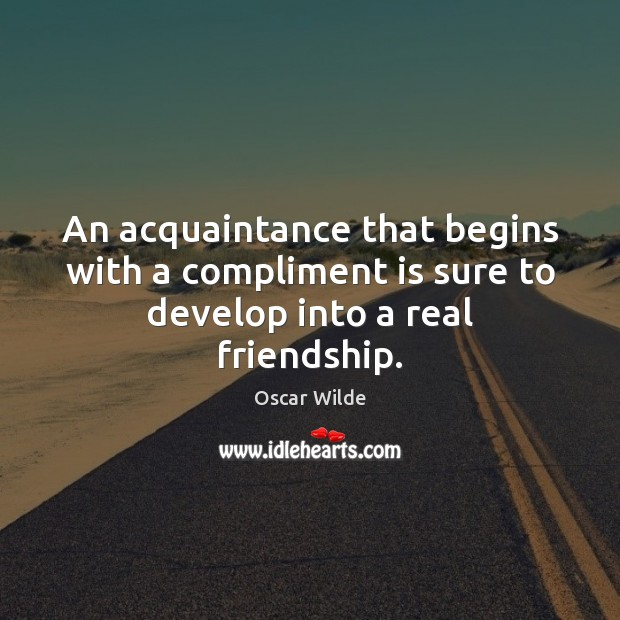 Image, An acquaintance that begins with a compliment is sure to develop into a real friendship.