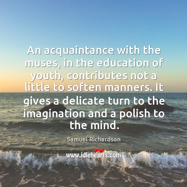 An acquaintance with the muses, in the education of youth, contributes not Image