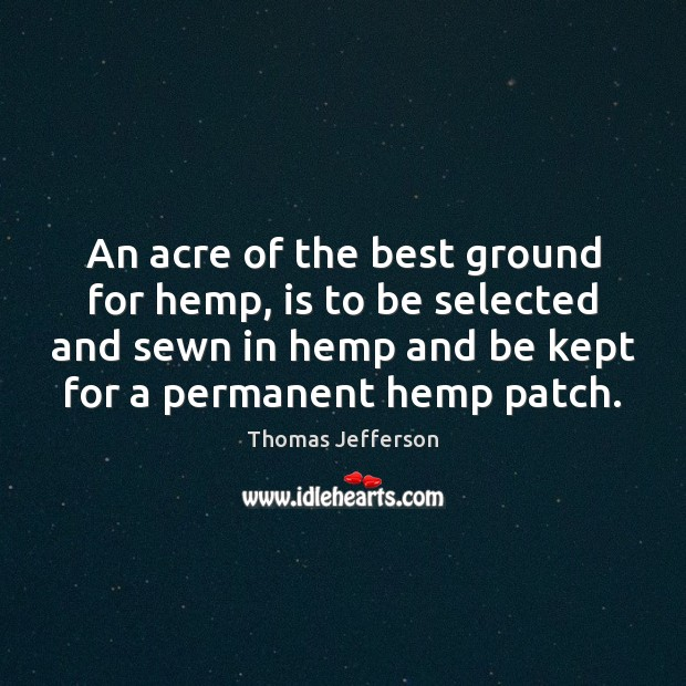 Image, An acre of the best ground for hemp, is to be selected