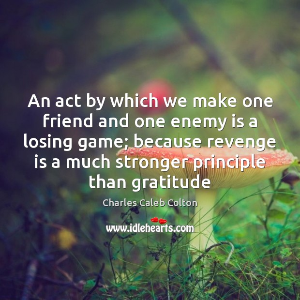 An act by which we make one friend and one enemy is Revenge Quotes Image