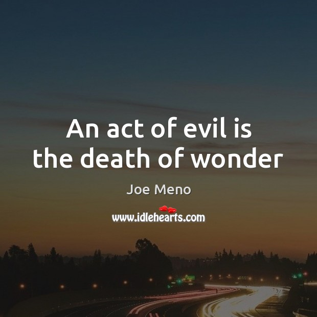 Image, An act of evil is the death of wonder