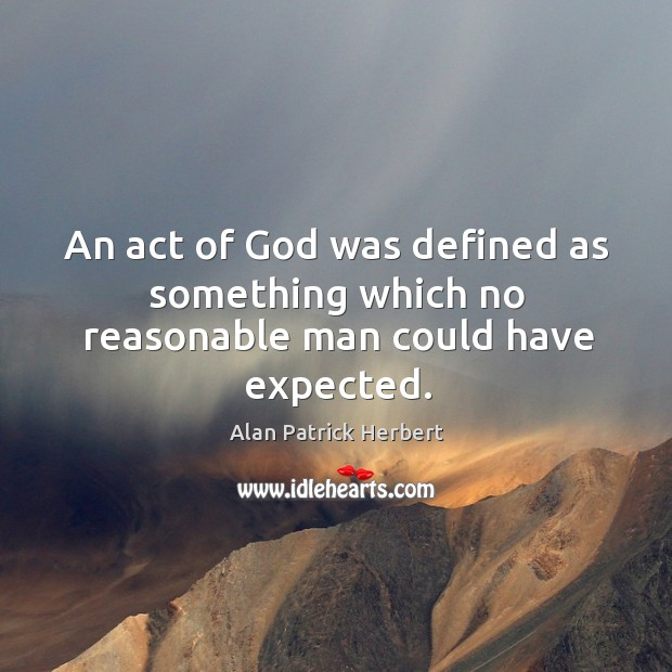 Image, An act of God was defined as something which no reasonable man could have expected.
