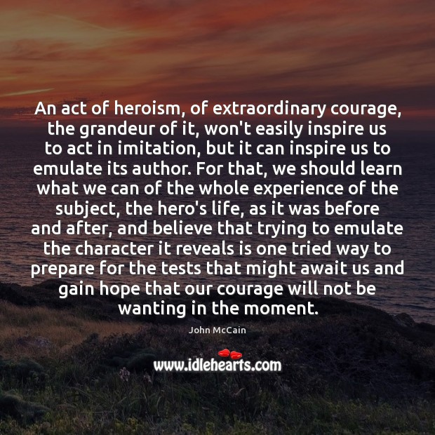 Image, An act of heroism, of extraordinary courage, the grandeur of it, won't