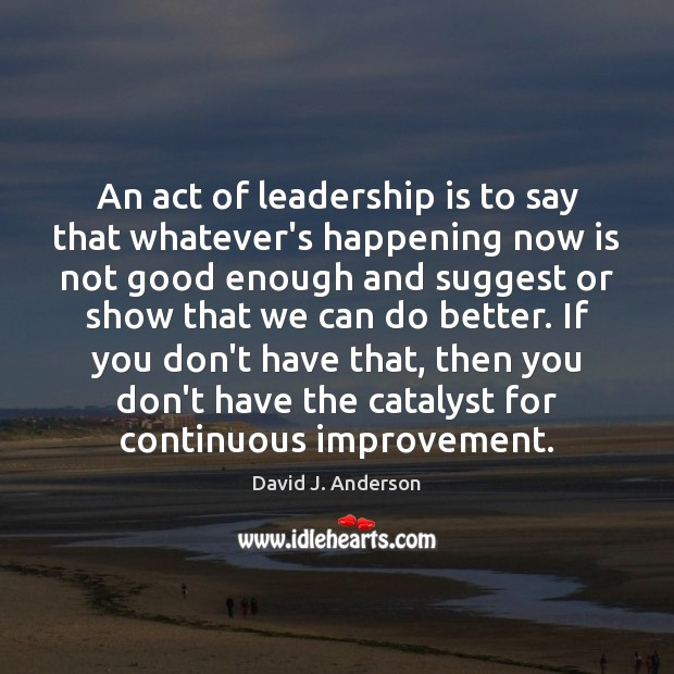 An act of leadership is to say that whatever's happening now is Image