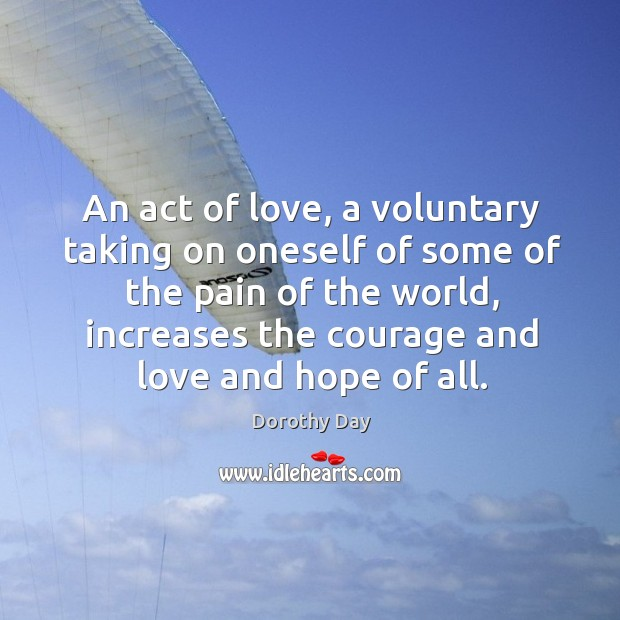 An act of love, a voluntary taking on oneself of some of Dorothy Day Picture Quote