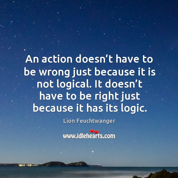 An action doesn't have to be wrong just because it is not logical. Image