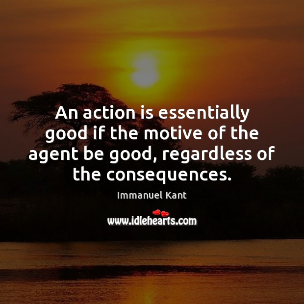 Image, An action is essentially good if the motive of the agent be