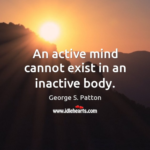 Image, An active mind cannot exist in an inactive body.