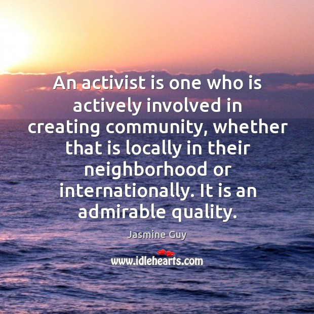 Image, An activist is one who is actively involved in creating community