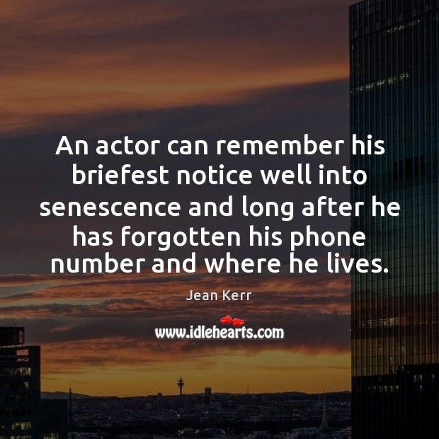 Image, An actor can remember his briefest notice well into senescence and long