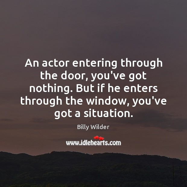 An actor entering through the door, you've got nothing. But if he Image