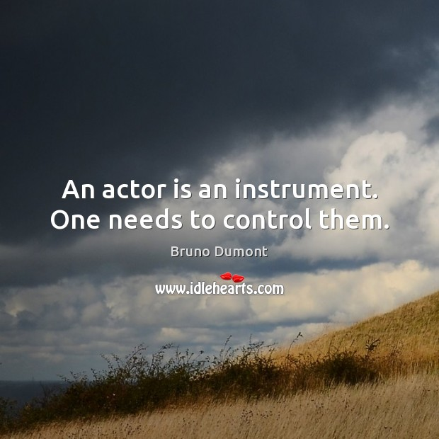 Image, An actor is an instrument. One needs to control them.