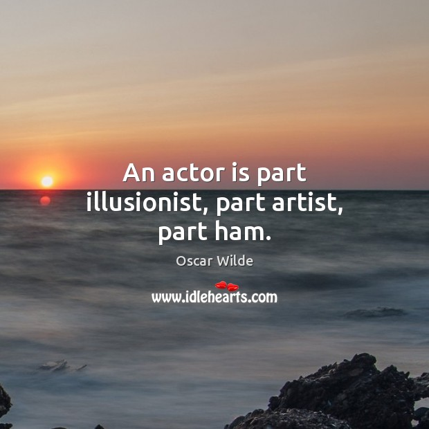 Image, An actor is part illusionist, part artist, part ham.