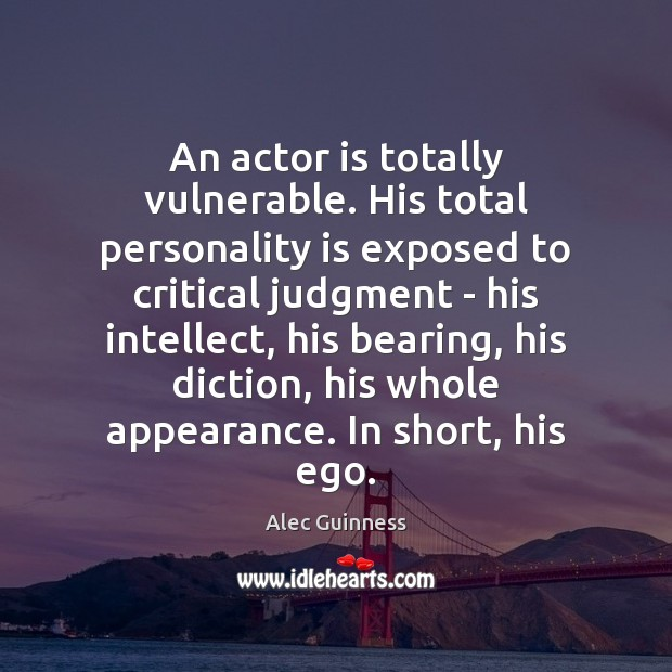 Image, An actor is totally vulnerable. His total personality is exposed to critical
