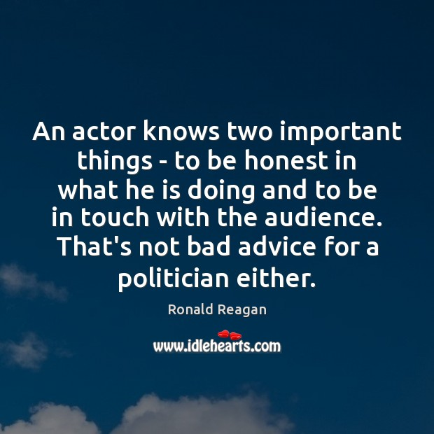 An actor knows two important things – to be honest in what Ronald Reagan Picture Quote