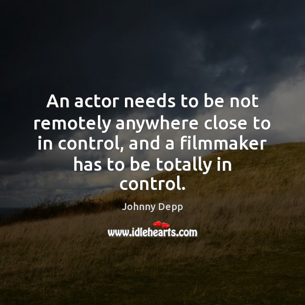 Image, An actor needs to be not remotely anywhere close to in control,