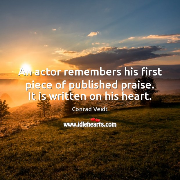 An actor remembers his first piece of published praise. It is written on his heart. Conrad Veidt Picture Quote