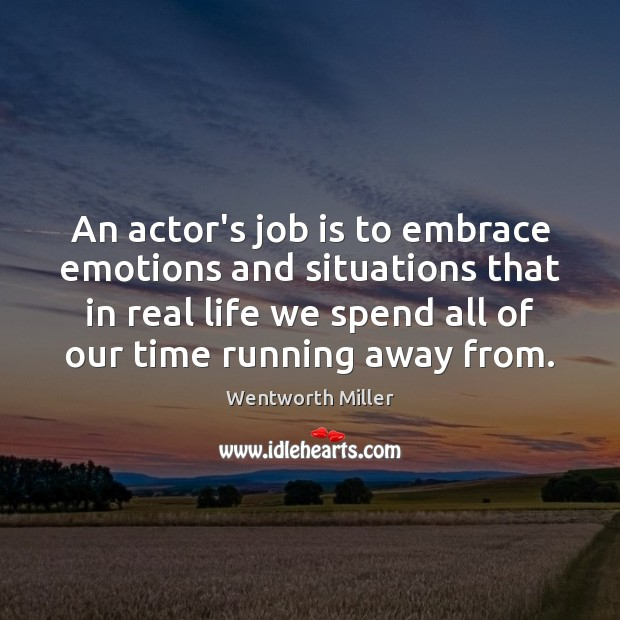 An actor's job is to embrace emotions and situations that in real Image