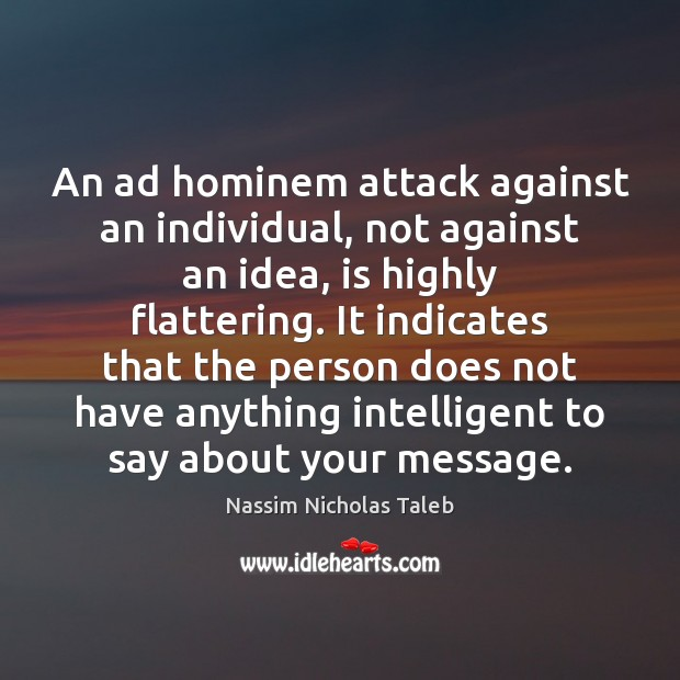 An ad hominem attack against an individual, not against an idea, is Nassim Nicholas Taleb Picture Quote