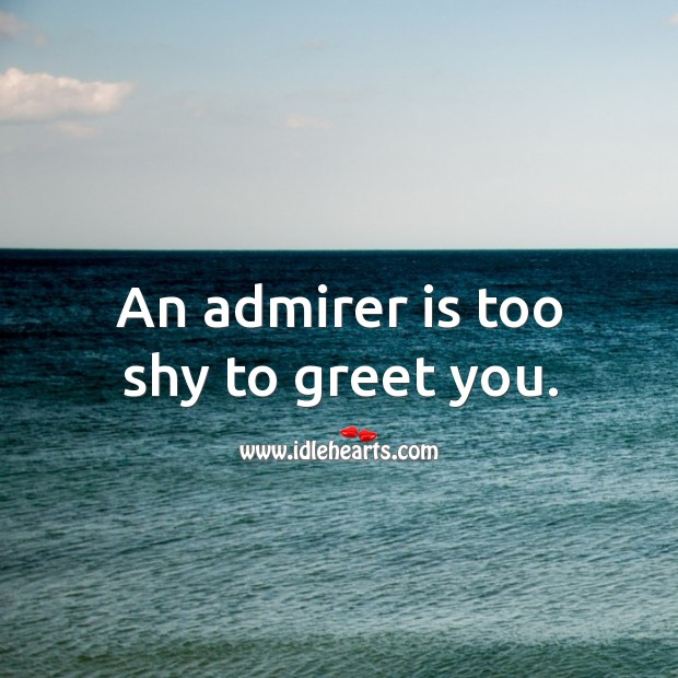 An admirer is too shy to greet you. Image