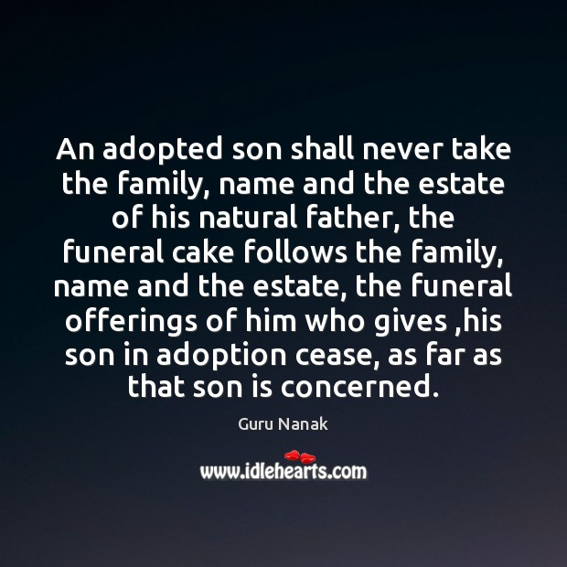 An adopted son shall never take the family, name and the estate Son Quotes Image