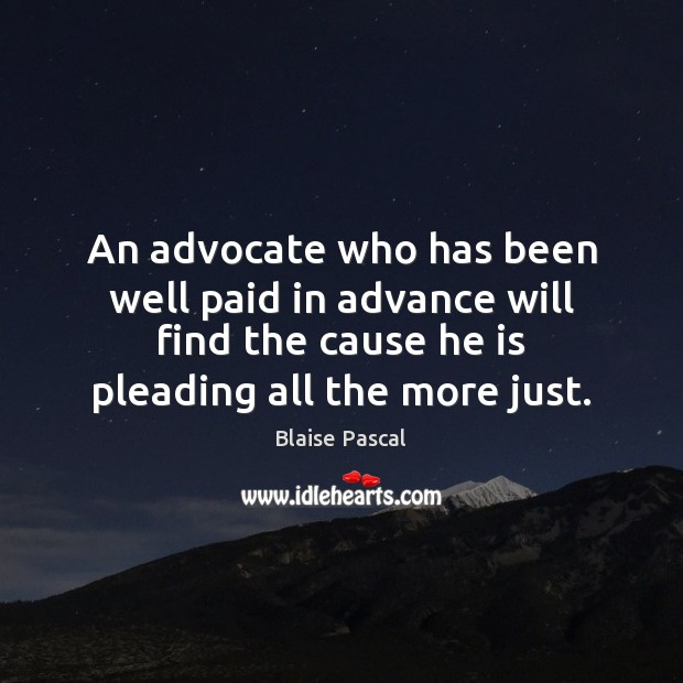An advocate who has been well paid in advance will find the Blaise Pascal Picture Quote