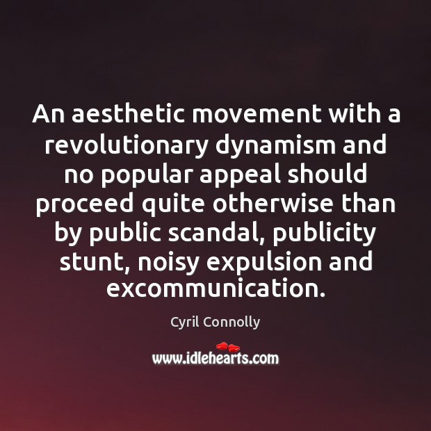 An aesthetic movement with a revolutionary dynamism and no popular appeal should Cyril Connolly Picture Quote