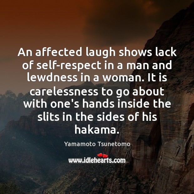 An affected laugh shows lack of self-respect in a man and lewdness Image