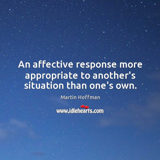 Image, An affective response more appropriate to another's situation than one's own.