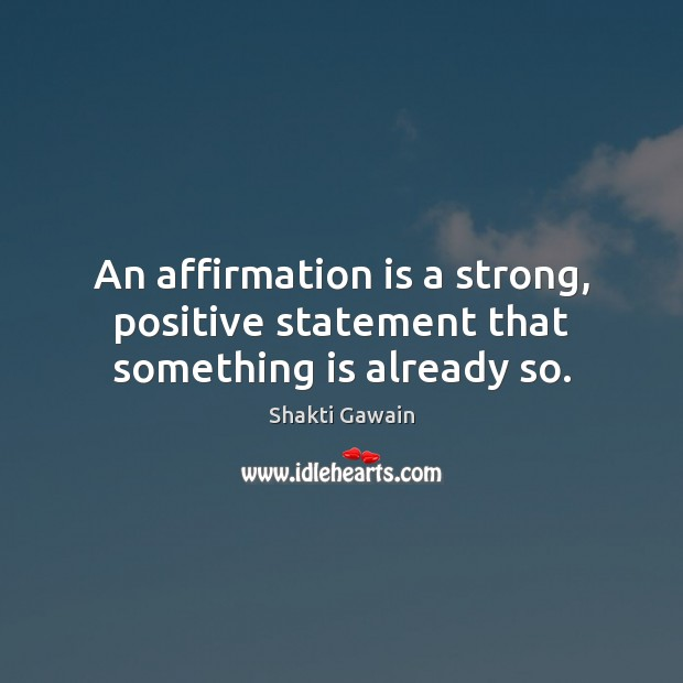 Image, An affirmation is a strong, positive statement that something is already so.