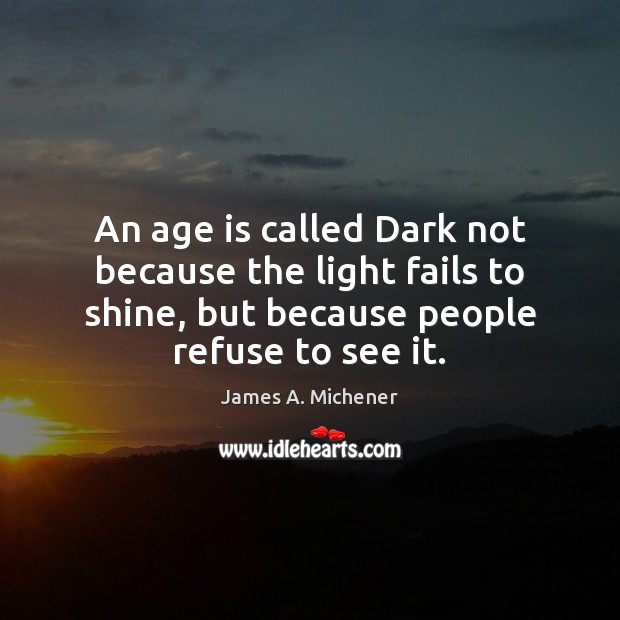 Image, An age is called Dark not because the light fails to shine,