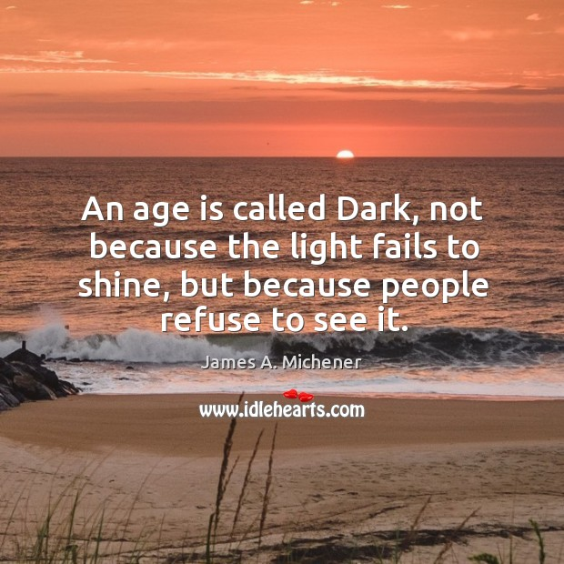 Image, An age is called dark, not because the light fails to shine, but because people refuse to see it.