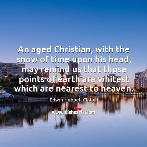 An aged christian, with the snow of time upon his head Edwin Hubbell Chapin Picture Quote
