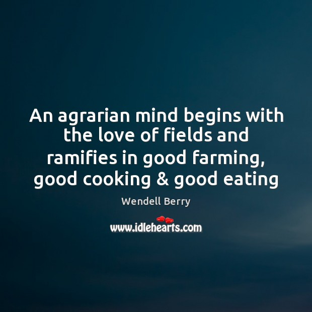 An agrarian mind begins with the love of fields and ramifies in Image
