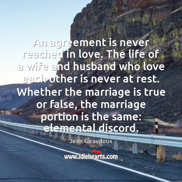 An agreement is never reached in love. The life of a wife Jean Giraudoux Picture Quote