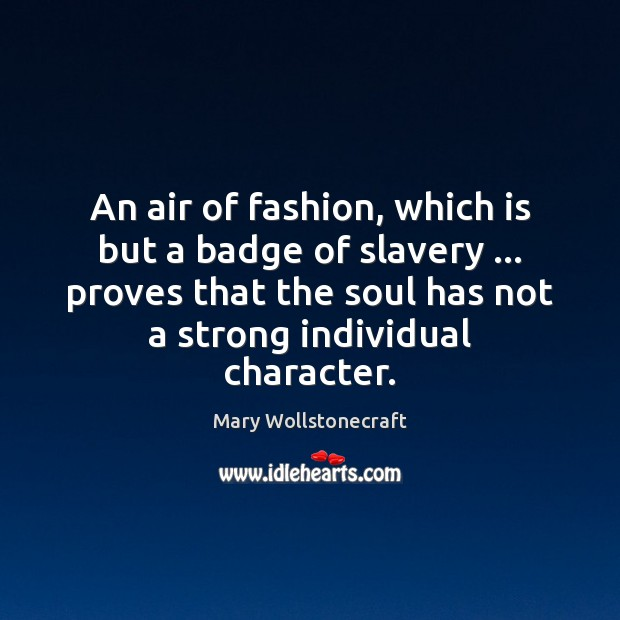 An air of fashion, which is but a badge of slavery … proves Image