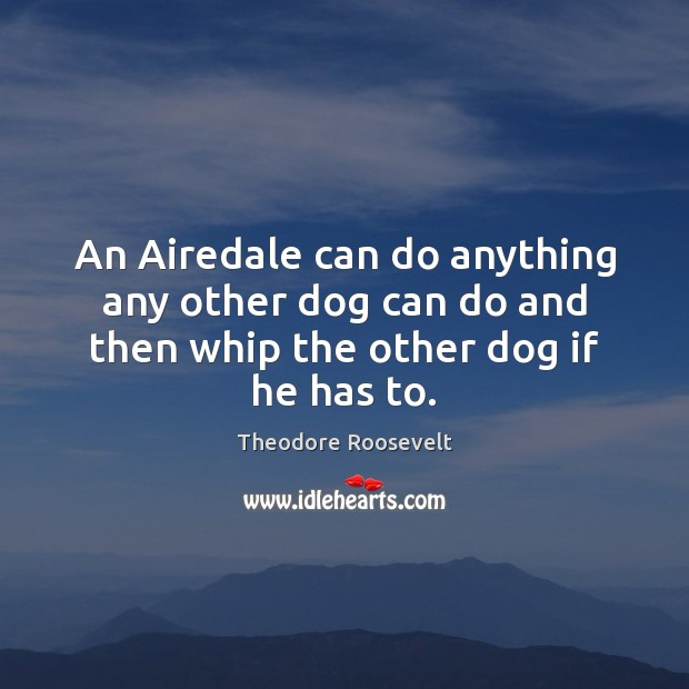 Image, An Airedale can do anything any other dog can do and then whip the other dog if he has to.