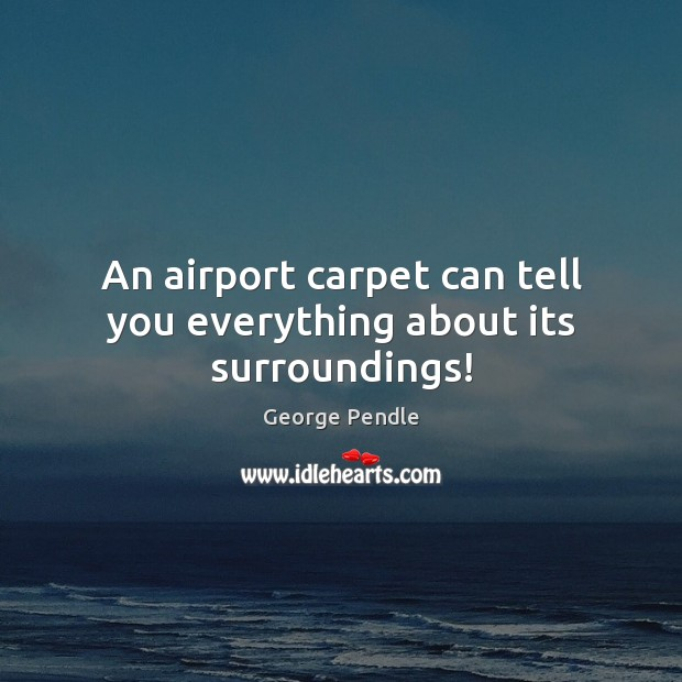 An airport carpet can tell you everything about its surroundings! Image