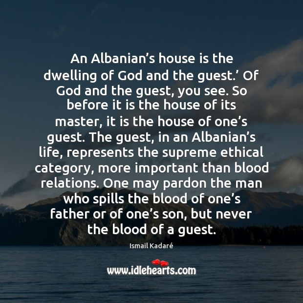 Image, An Albanian's house is the dwelling of God and the guest.'