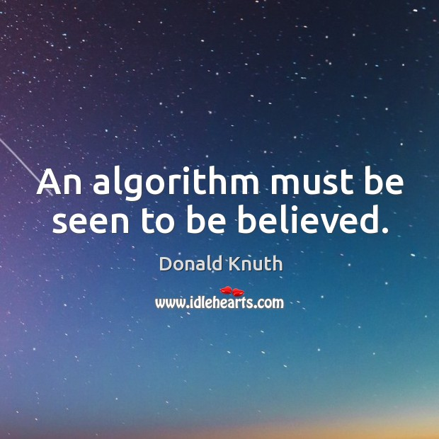 An algorithm must be seen to be believed. Donald Knuth Picture Quote