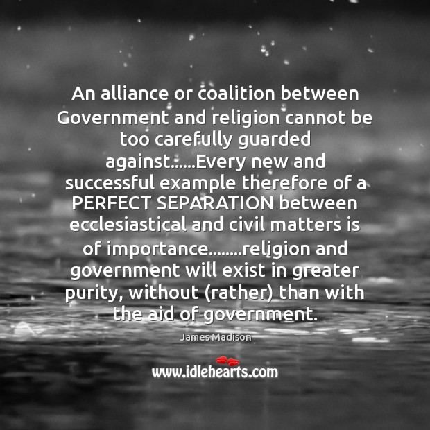 An alliance or coalition between Government and religion cannot be too carefully Image
