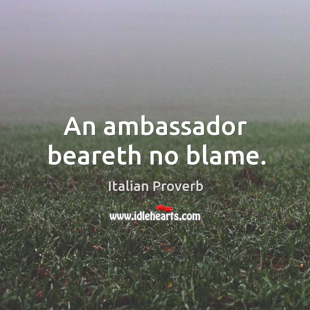 An ambassador beareth no blame. Image