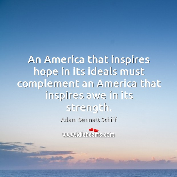 Image, An america that inspires hope in its ideals must complement an america that inspires awe in its strength.