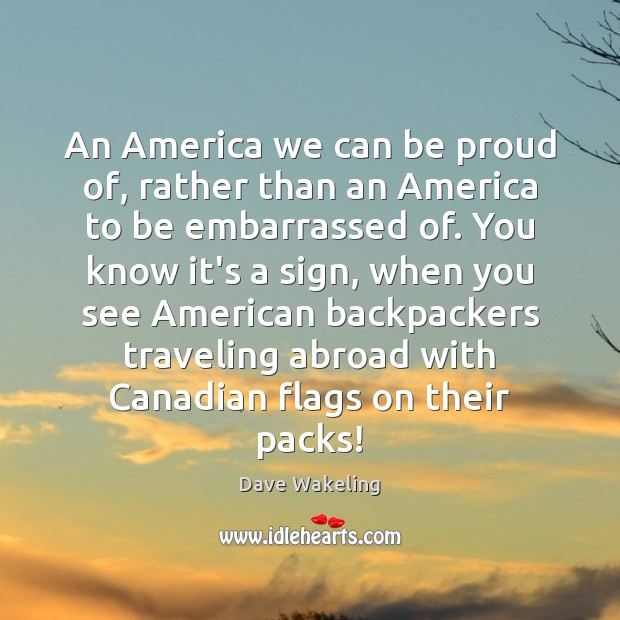 An America we can be proud of, rather than an America to Dave Wakeling Picture Quote