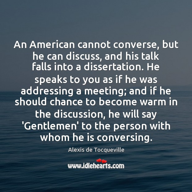 Image, An American cannot converse, but he can discuss, and his talk falls