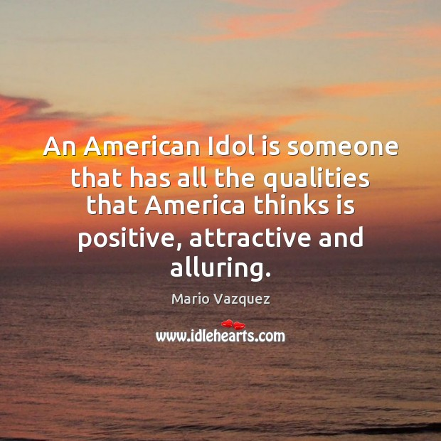 Image, An American Idol is someone that has all the qualities that America
