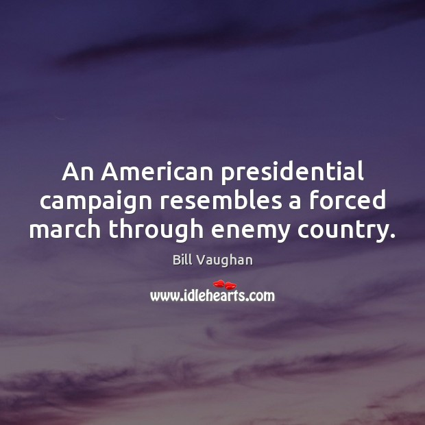 An American presidential campaign resembles a forced march through enemy country. Image