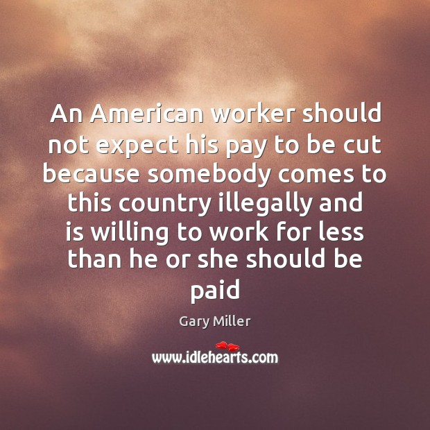 Image, An American worker should not expect his pay to be cut because